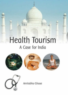 Health Tourism : A Case for India, Hardback Book