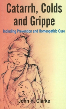 Catarrh, Colds & Grippe : Including Prevention & Homeopathic Cure, Paperback / softback Book