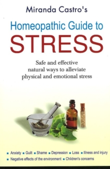 Homeopathic Guide to Stress : Safe & Effective Natural Ways to Alleviate Physical & Emotional Stress, Paperback Book