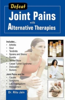 Defeat Joint Pains with Alternative Therapies, Paperback Book