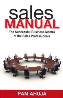 Sales Manual : The Successful Business Mantra of the Sales Professionals, Paperback / softback Book
