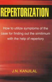 Repertorization : How to Utilize Symptoms of the Case for Finding Out the Similimum with the Help of Repertory, Paperback / softback Book