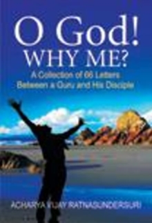 O God! Why Me? : A Collection of 66 Letters Between a Guru & His Disciple, Paperback / softback Book