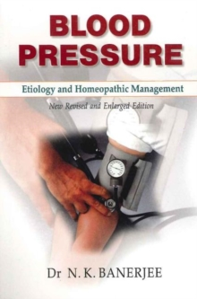 Blood Pressure : Etiology & Homeopathic Management, Paperback / softback Book