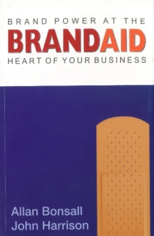 Brand Aid : Brand Power at the Heart of Your Business, Paperback Book