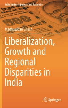 Liberalization, Growth and Regional Disparities in India, Hardback Book