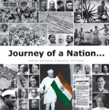 Journey of a Nation : Indian National Congress: 125 Years, Hardback Book