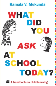 What Did You Ask at School Today : A Handbook of Child Learning, Paperback Book