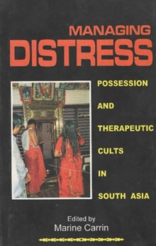 Managing Distress : Possession and Therapeutic Cults in South Asia, Hardback Book