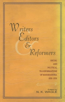 Writers, Editors and Reformers : Social and Political Transformations of Maharashtra 1830-1930, Hardback Book