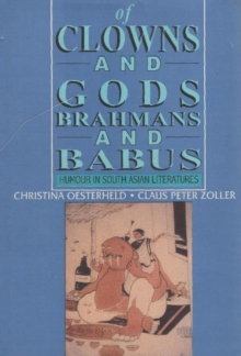 Of Clowns and Gods, Brahmans and Babus : Humour in South Asian Literatures, Hardback Book