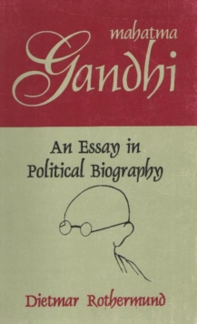 Mahatma Gandhi : An Essay in Political Biography, Paperback / softback Book
