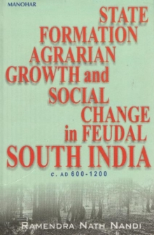 State Formation, Agrarian Growth and Social Change in Feudal South India, C.AD 600-1200, Hardback Book