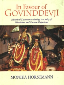 In Favour of Govinddevji : Historical Documents Relating to a Deity of Vrindaban and Eastern Rajasthan, Hardback Book