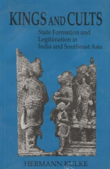 Kings and Cults : State Formation & Legitimation in India & South-East Asia, Paperback Book