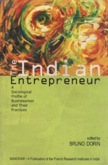 The Indian Entrepreneur : A Sociological Profile of Businessmen and Their Practices, Paperback / softback Book