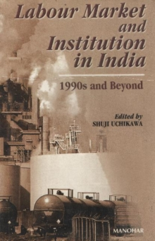 Labour Market & Institution in India : 1990s and Beyond, Paperback / softback Book