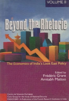 Beyond the Rhetoric : Volume II: The Economics of India's Look East Policy v. 2, Paperback Book
