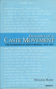 Dynamics of a Caste Movement : The Rajbansis of North Bengal 1910-1947, Paperback / softback Book