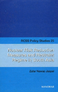 Nuclear Risk Reduction Measures and Restraint Regime in South Asia, Paperback / softback Book