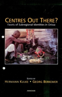Centres Out There? : Facets of Subregional Identities in Orissa, Hardback Book