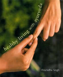 Healthy Living with Ayurveda, Hardback Book