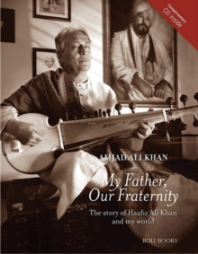 My Father, Our Fraternity : The Story of Haafiz Ali Khan and My World, Mixed media product Book