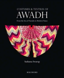 Costumes and Textiles of Awadh : From the Era of Nawabs to Modern Times, Hardback Book