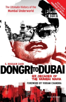 Dongri to Dubai : Six Decades of the Mumbai Mafia, Paperback Book