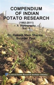 Compendium of Indian Potato Research 1992-2011: a Bibliography Vol 3, Hardback Book