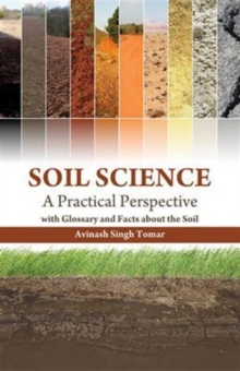 Soil Science: A Practical Perspective with Glossary and Facts About the Soil, Hardback Book