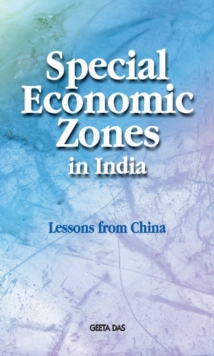 Special Economic Zones in India : Lessons from China, Hardback Book