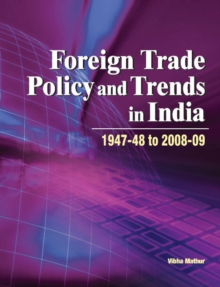 Foreign Trade Policy & Trends in India : 1947-48 to 2008-09, Hardback Book