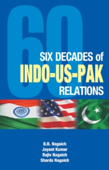 Six Decades of Indo-US-Pak Relations, Hardback Book