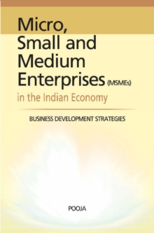 Micro, Small & Medium Enterprises in the Indian Economy : Business Development Strategies, Hardback Book