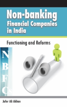Non-Banking Financial Companies (NBFCs) in India : Functioning & Reforms, Hardback Book