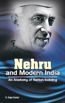 Nehru & Modern India : An Anatomy of Nation-Building, Hardback Book