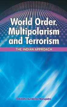 World Order, Multipolarism & Terrorism : The Indian Approach, Hardback Book