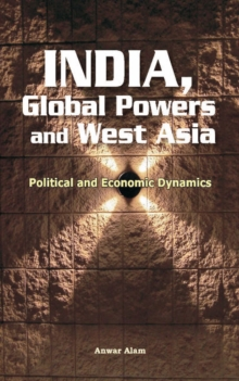 India, Global Powers & West Asia : Political & Economic Dynamics, Hardback Book