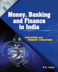 Money, Banking & Finance in India : Evolution & Present Structure, Hardback Book