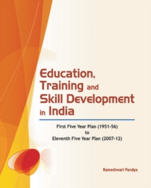 Education, Training & Skill Development in India : First Five Year Plan (1951-56) to Eleventh Five Year Plan (2007-12), Hardback Book