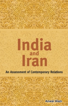 India & Iran : As Assessment of Contemporary Relations, Hardback Book