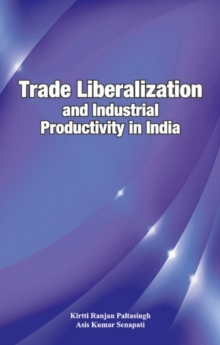 Trade Liberalization & Industrial Productivity in India, Hardback Book