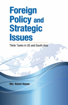 Foreign Policy & Strategic Issues : Think Tanks in US & South Asia, Hardback Book