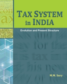 Tax System in India : Evolution & Present Structure, Hardback Book