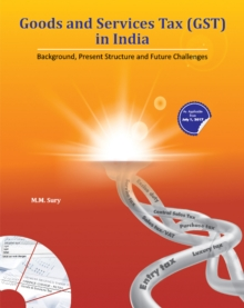 Goods & Services Tax (GST) in India : Background, Present Structure & Future Challenges, Hardback Book