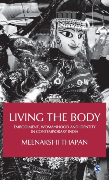 Living the Body : Embodiment, Womanhood and Identity in Contemporary India, Hardback Book
