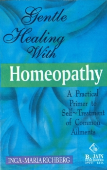Gentle Healing with Homeopathy : A Practical Primer to Self-Treatment of Common Ailments, Paperback Book