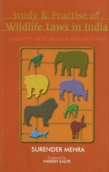 Study & Practice of Wildlife Laws in India : Acts, Rules, Concepts & Notifications, Hardback Book