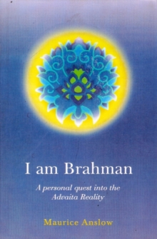 I am Brahman : A Personal Quest into the Advaita Reality, Paperback Book